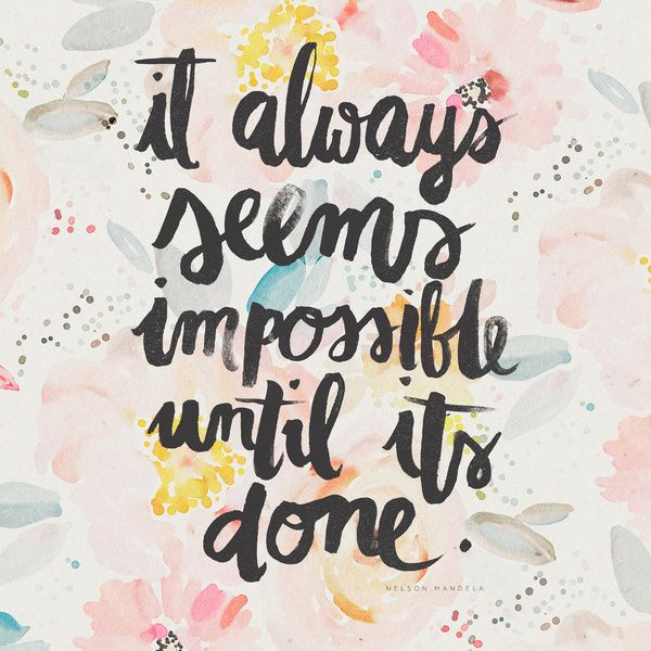 It always seems impossible until it's done, quote