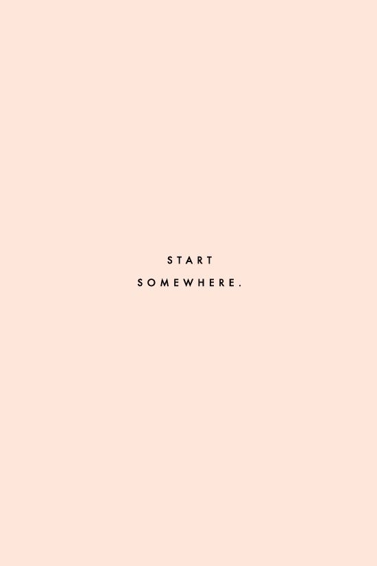 Start somewhere, quote, pastel, pink, start